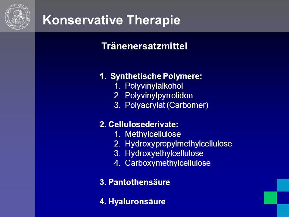 Konservative Therapie 1.Synthetische Polymere: 1.Polyvinylalkohol 2.Polyvinylpyrrolidon 3.Polyacrylat (Carbomer) 2.