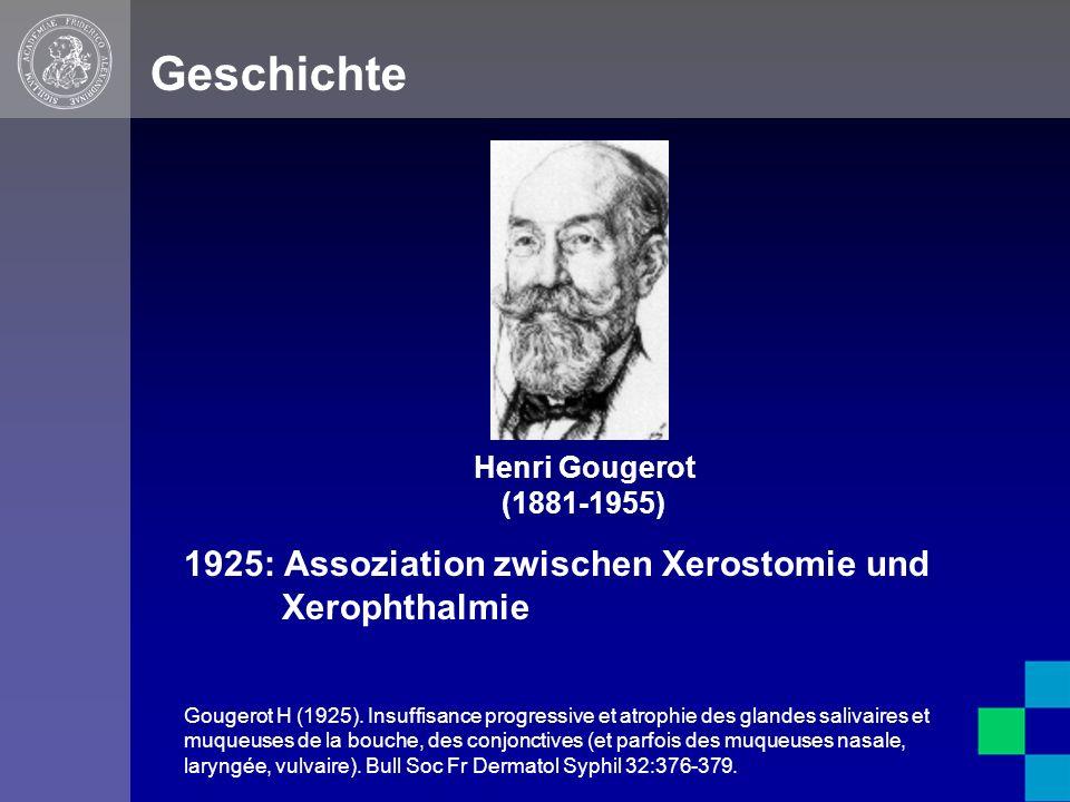 Geschichte Henrik Sjögren (1899-1986) 1930: Syndromische Assoziation zwischen Xerostomie und Xerophthalmie Sjögren H (1930).