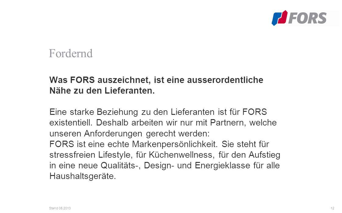 12 Stand 05.2013 Was FORS auszeichnet, ist eine ausserordentliche Nähe zu den Lieferanten.