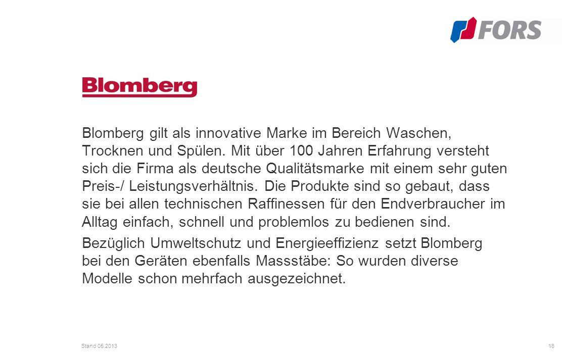 16 Stand 05.2013 Blomberg gilt als innovative Marke im Bereich Waschen, Trocknen und Spülen.