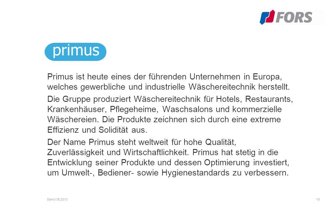 19 Stand 05.2013 Primus ist heute eines der führenden Unternehmen in Europa, welches gewerbliche und industrielle Wäschereitechnik herstellt.