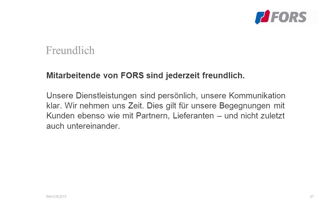 27 Stand 05.2013 Mitarbeitende von FORS sind jederzeit freundlich.