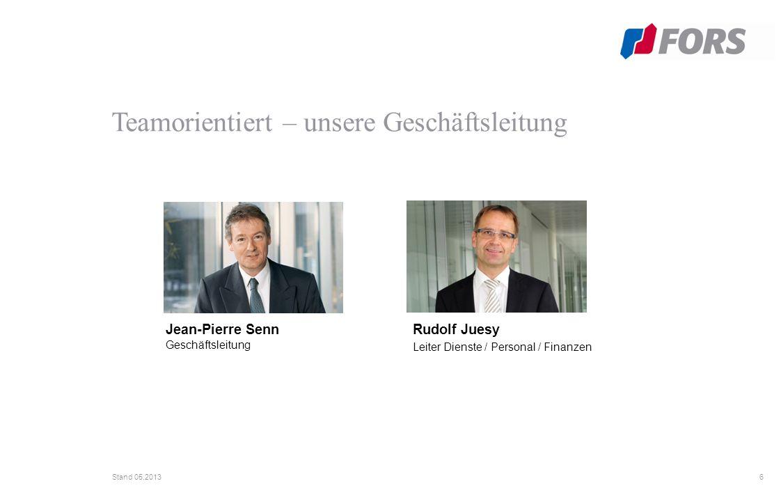 6 Stand 05.2013 Jean-Pierre Senn Geschäftsleitung Rudolf Juesy Leiter Dienste / Personal / Finanzen Teamorientiert – unsere Geschäftsleitung