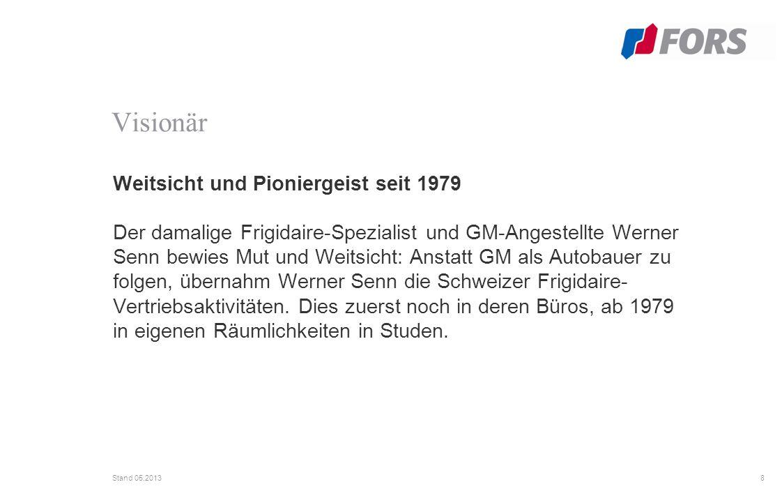 8 Stand 05.2013 Weitsicht und Pioniergeist seit 1979 Der damalige Frigidaire-Spezialist und GM-Angestellte Werner Senn bewies Mut und Weitsicht: Anstatt GM als Autobauer zu folgen, übernahm Werner Senn die Schweizer Frigidaire- Vertriebsaktivitäten.