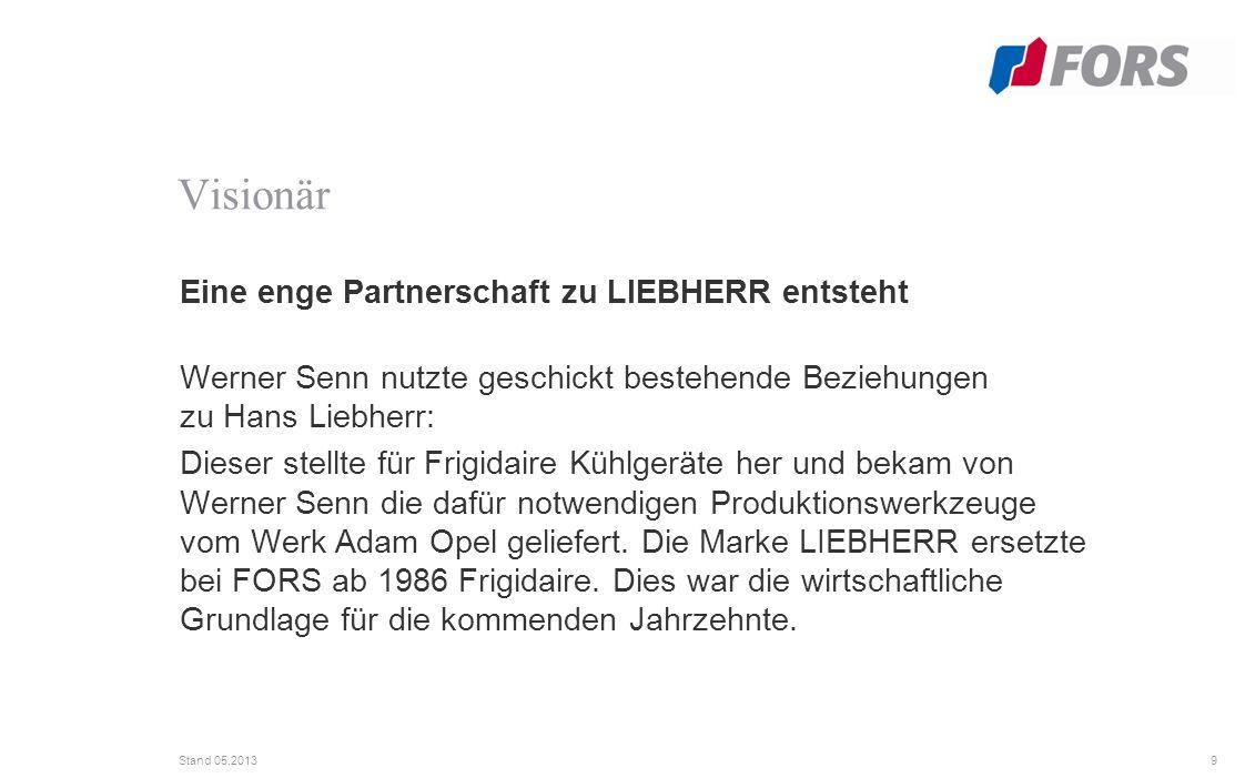 9 Stand 05.2013 Eine enge Partnerschaft zu LIEBHERR entsteht Werner Senn nutzte geschickt bestehende Beziehungen zu Hans Liebherr: Dieser stellte für Frigidaire Kühlgeräte her und bekam von Werner Senn die dafür notwendigen Produktionswerkzeuge vom Werk Adam Opel geliefert.