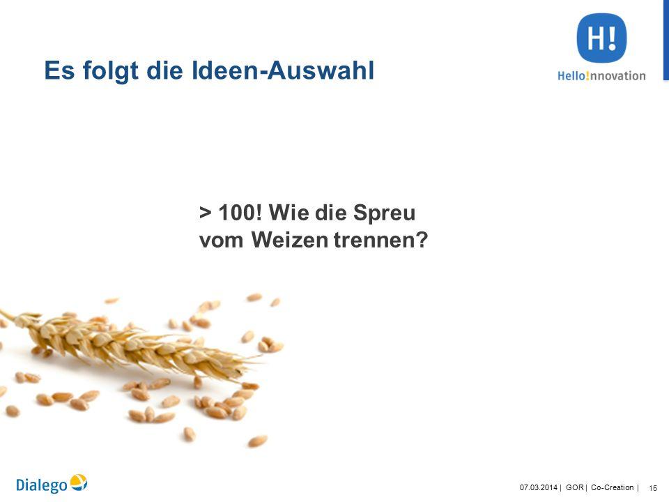 15 07.03.2014 | GOR | Co-Creation | > 100. Wie die Spreu vom Weizen trennen.