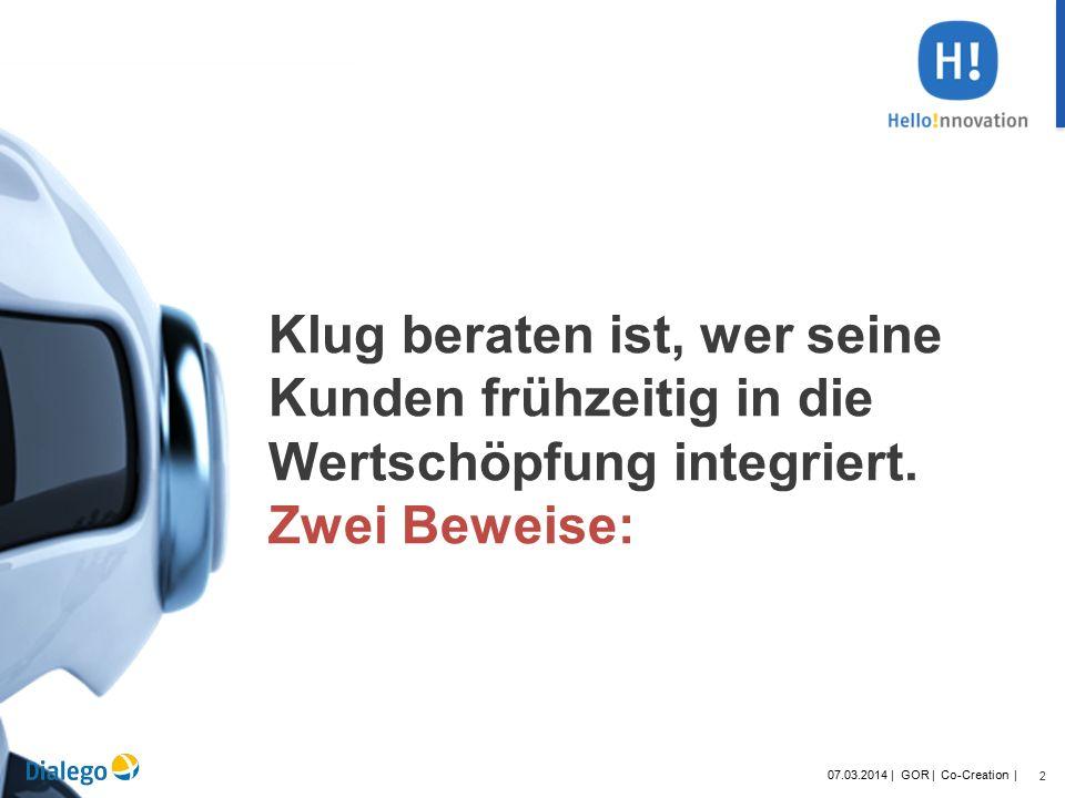 2 07.03.2014 | GOR | Co-Creation | Klug beraten ist, wer seine Kunden frühzeitig in die Wertschöpfung integriert.