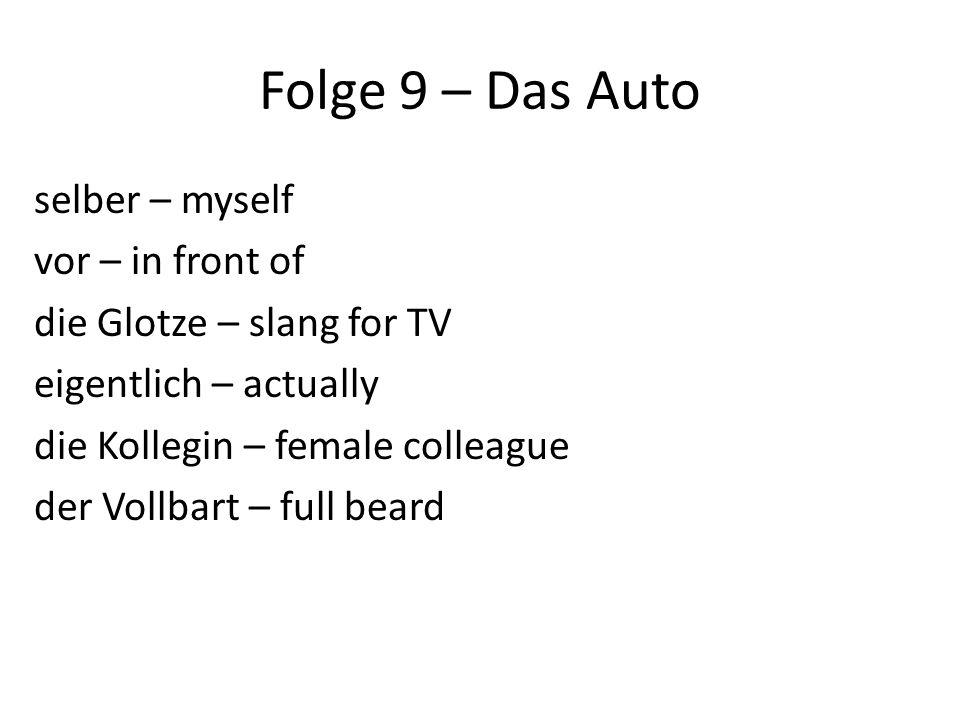 Folge 9 – Das Auto selber – myself vor – in front of die Glotze – slang for TV eigentlich – actually die Kollegin – female colleague der Vollbart – full beard