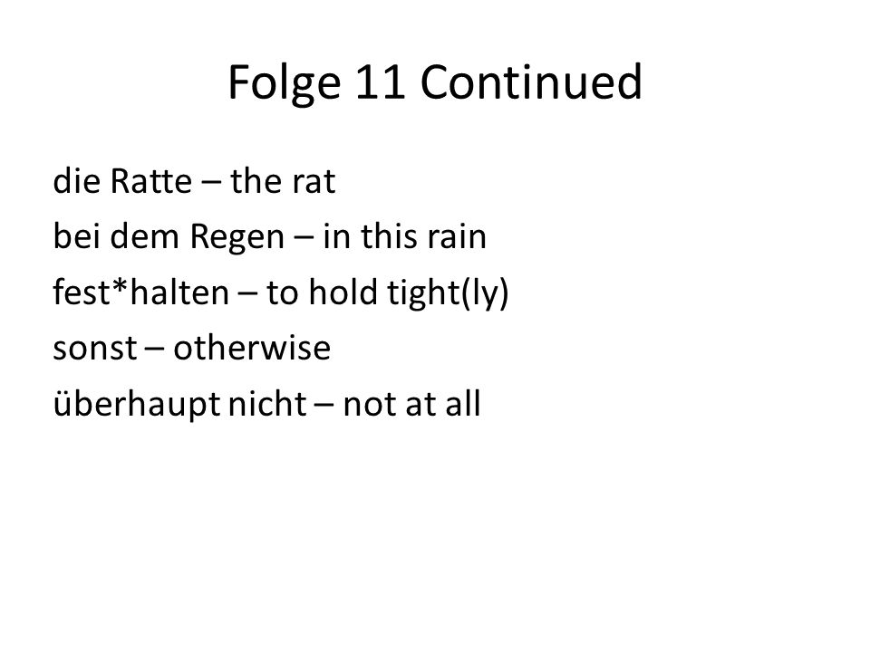 Folge 11 Continued die Ratte – the rat bei dem Regen – in this rain fest*halten – to hold tight(ly) sonst – otherwise überhaupt nicht – not at all