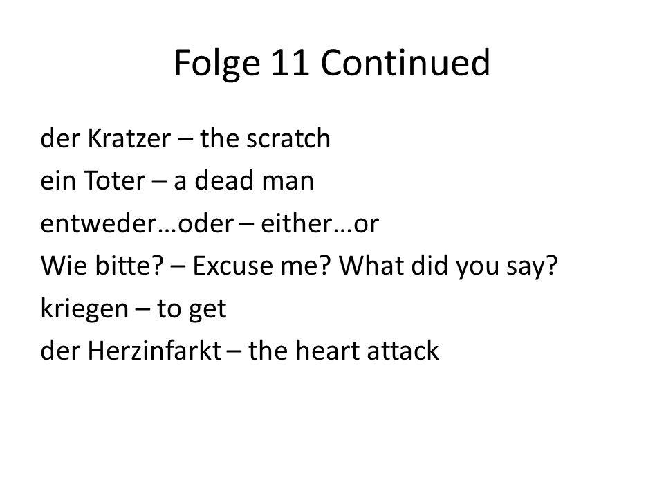 Folge 11 Continued der Kratzer – the scratch ein Toter – a dead man entweder…oder – either…or Wie bitte.