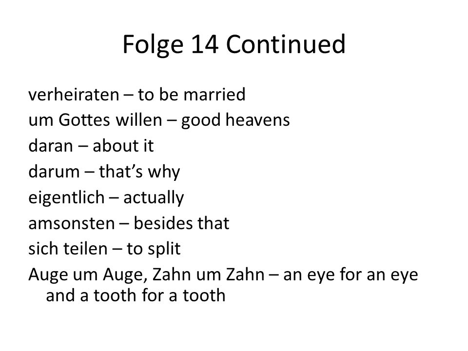 Folge 14 Continued verheiraten – to be married um Gottes willen – good heavens daran – about it darum – that's why eigentlich – actually amsonsten – b