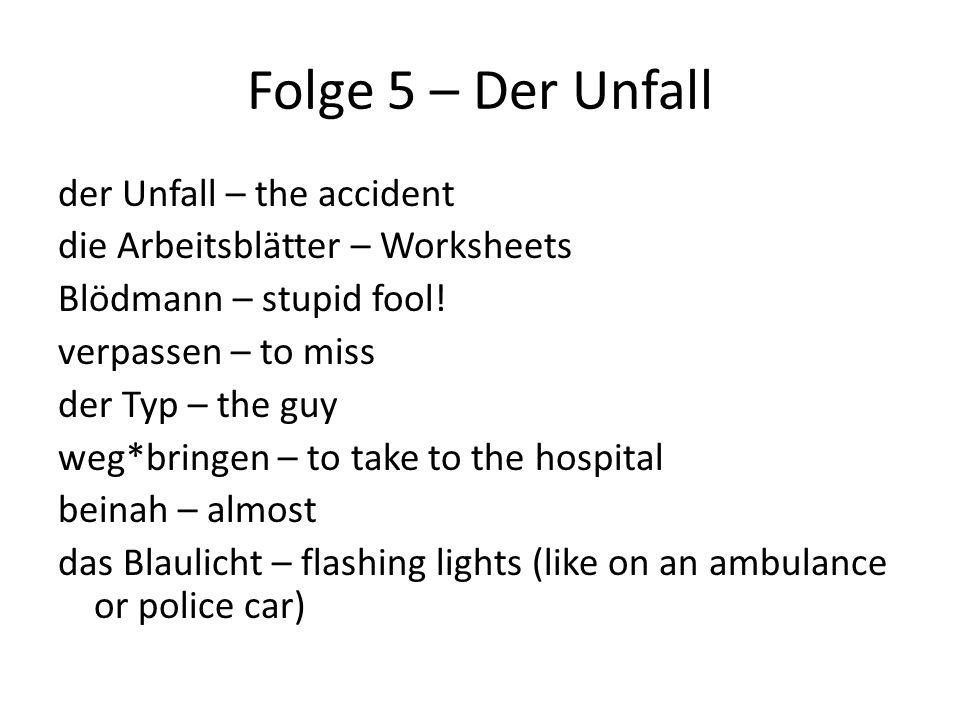 Folge 5 – Der Unfall der Unfall – the accident die Arbeitsblätter – Worksheets Blödmann – stupid fool.