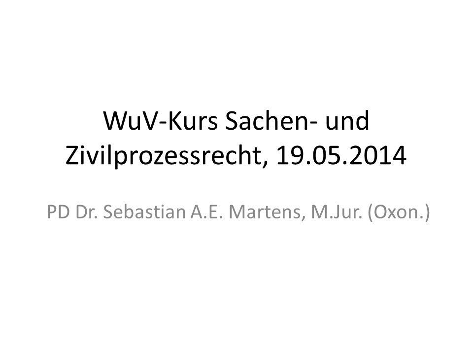 WuV-Kurs Sachen- und Zivilprozessrecht, 19.05.2014 PD Dr. Sebastian A.E. Martens, M.Jur. (Oxon.)