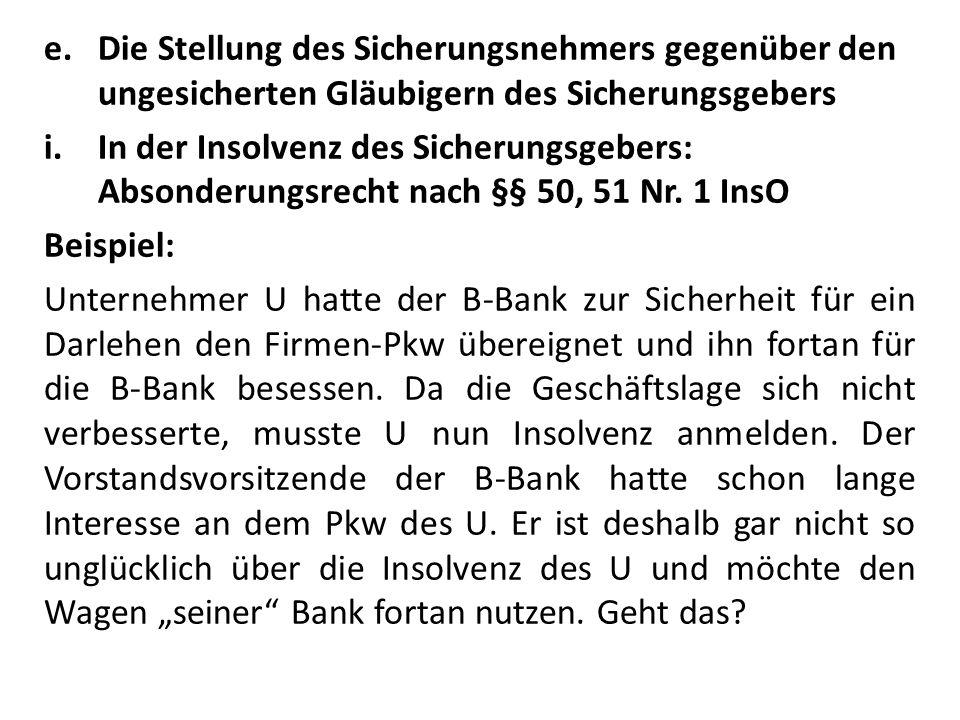 e.Die Stellung des Sicherungsnehmers gegenüber den ungesicherten Gläubigern des Sicherungsgebers i.In der Insolvenz des Sicherungsgebers: Absonderungsrecht nach §§ 50, 51 Nr.