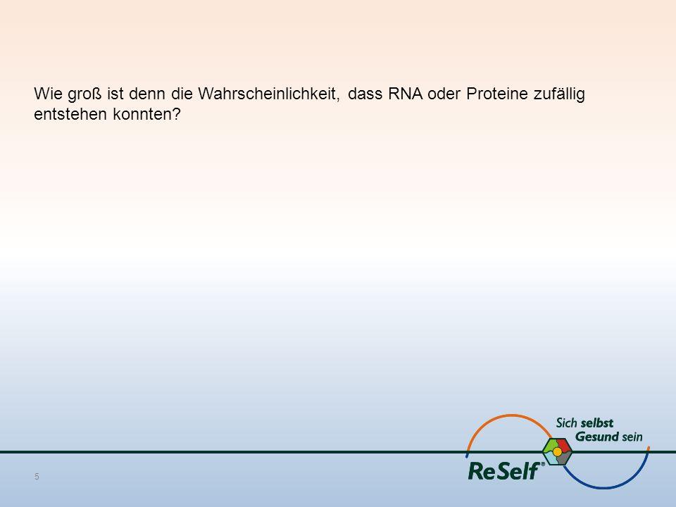 Wie groß ist denn die Wahrscheinlichkeit, dass RNA oder Proteine zufällig entstehen konnten? 5