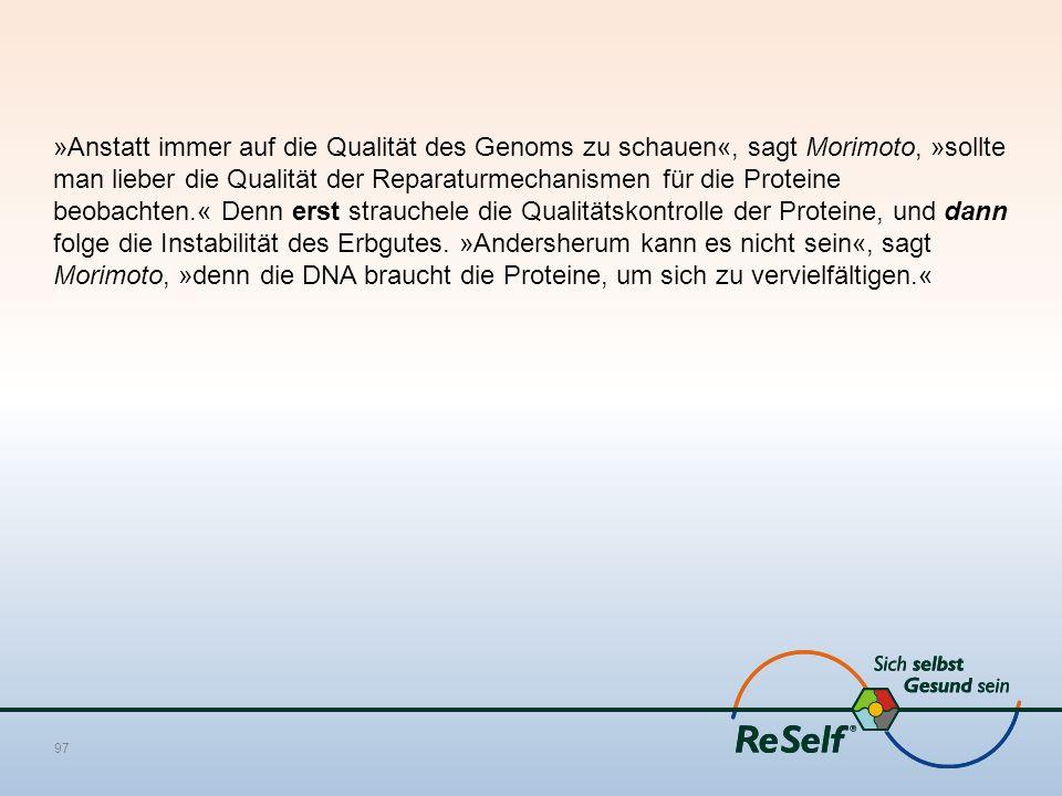 »Anstatt immer auf die Qualität des Genoms zu schauen«, sagt Morimoto, »sollte man lieber die Qualität der Reparaturmechanismen für die Proteine beoba