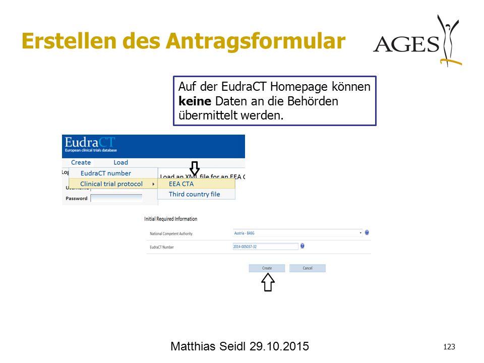 Matthias Seidl 29.10.2015 123 Erstellen des Antragsformular Auf der EudraCT Homepage können keine Daten an die Behörden übermittelt werden.