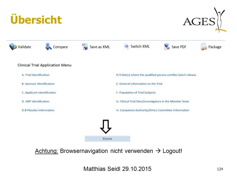 Matthias Seidl 29.10.2015 Achtung: Browsernavigation nicht verwenden  Logout! 124 Übersicht