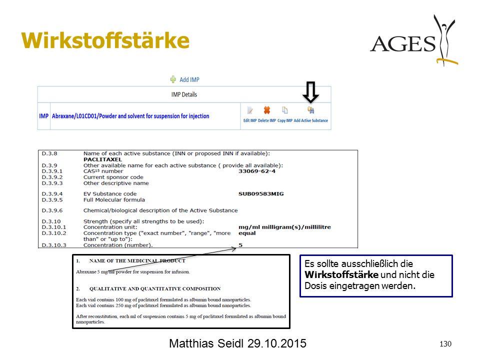 Matthias Seidl 29.10.2015 Es sollte ausschließlich die Wirkstoffstärke und nicht die Dosis eingetragen werden.