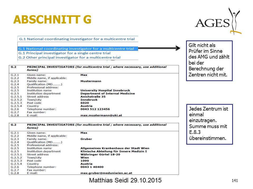 Matthias Seidl 29.10.2015 ABSCHNITT G Gilt nicht als Prüfer im Sinne des AMG und zählt bei der Berechnung der Zentren nicht mit.