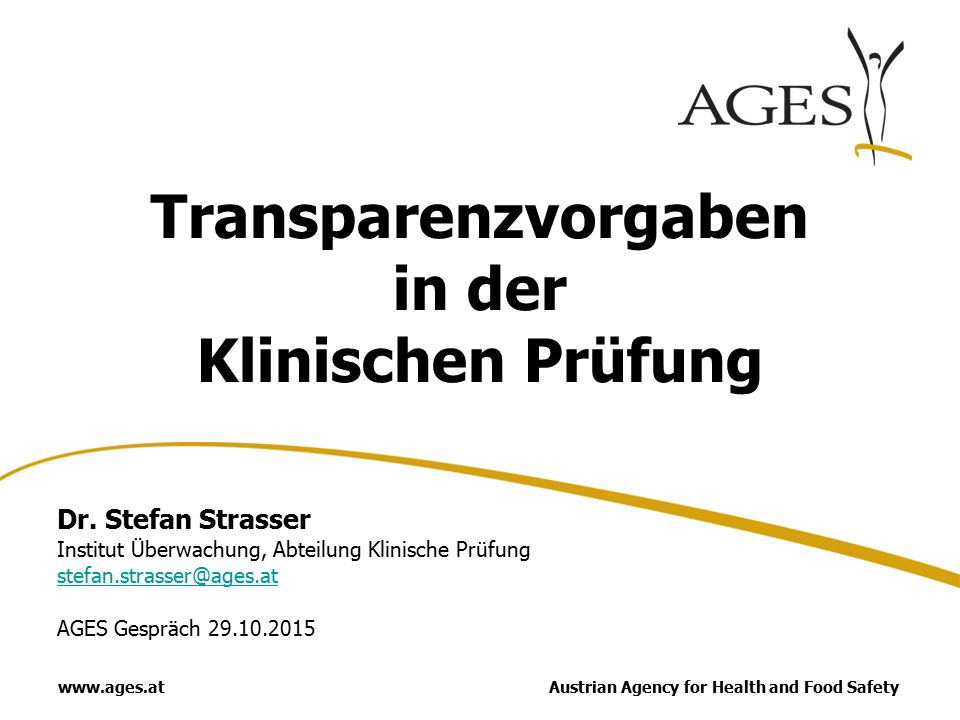 Austrian Agency for Health and Food Safetywww.ages.at Transparenzvorgaben in der Klinischen Prüfung Dr.