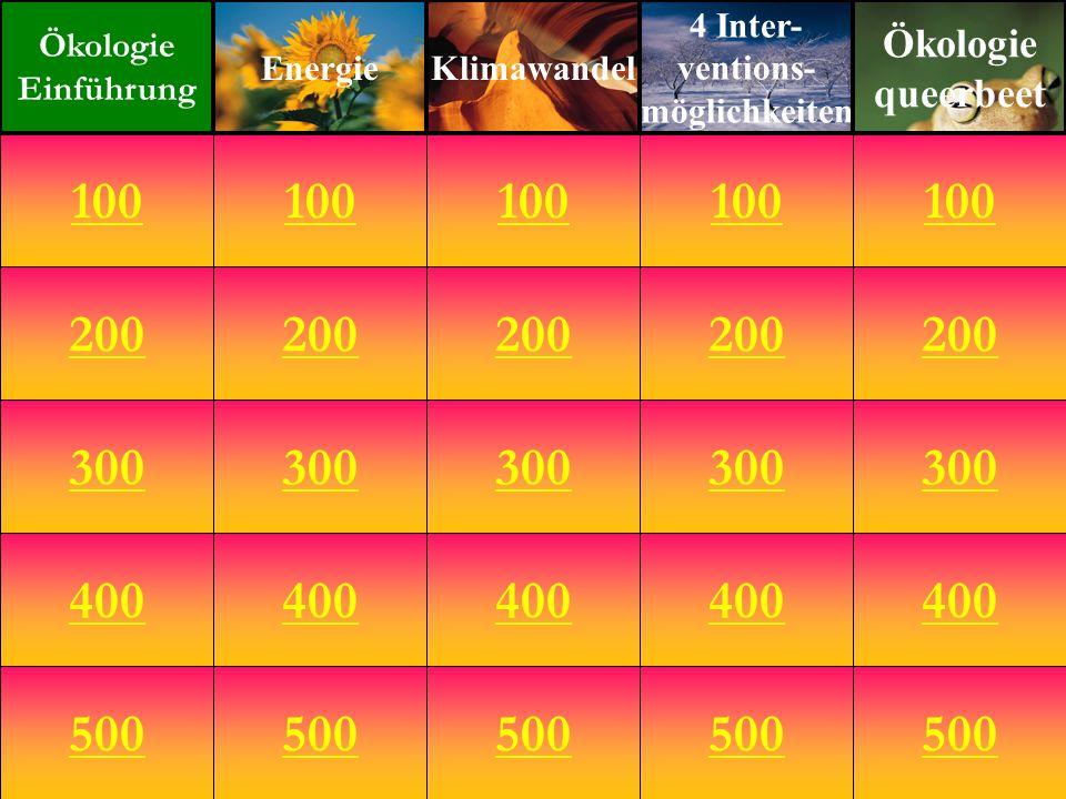 200 300 400 500 100 200 300 400 500 100 200 300 400 500 100 200 300 400 500 100 200 300 400 500 100 Ökologie Einführung EnergieKlimawandel 4 Inter- ventions- möglichkeiten Ökologie queerbeet