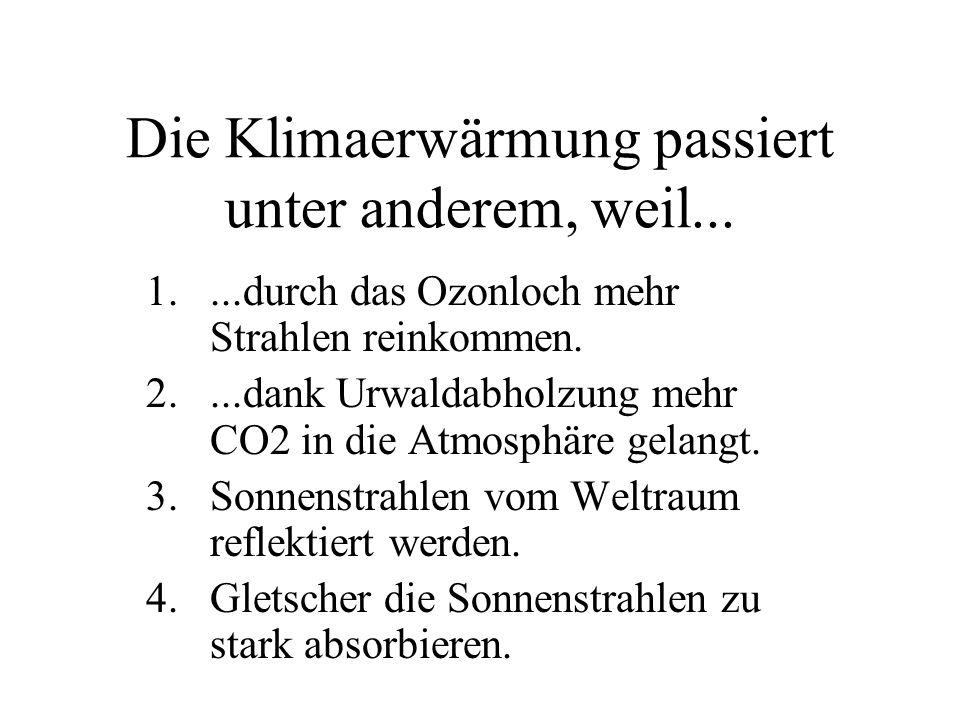 Die Klimaerwärmung passiert unter anderem, weil...