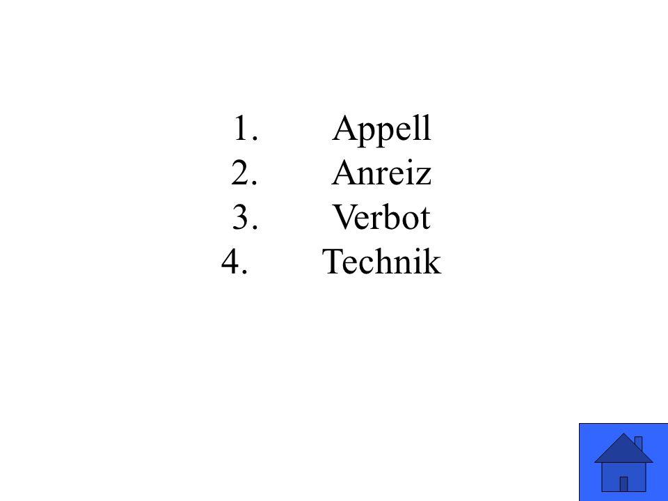 1.Appell 2.Anreiz 3.Verbot 4.Technik