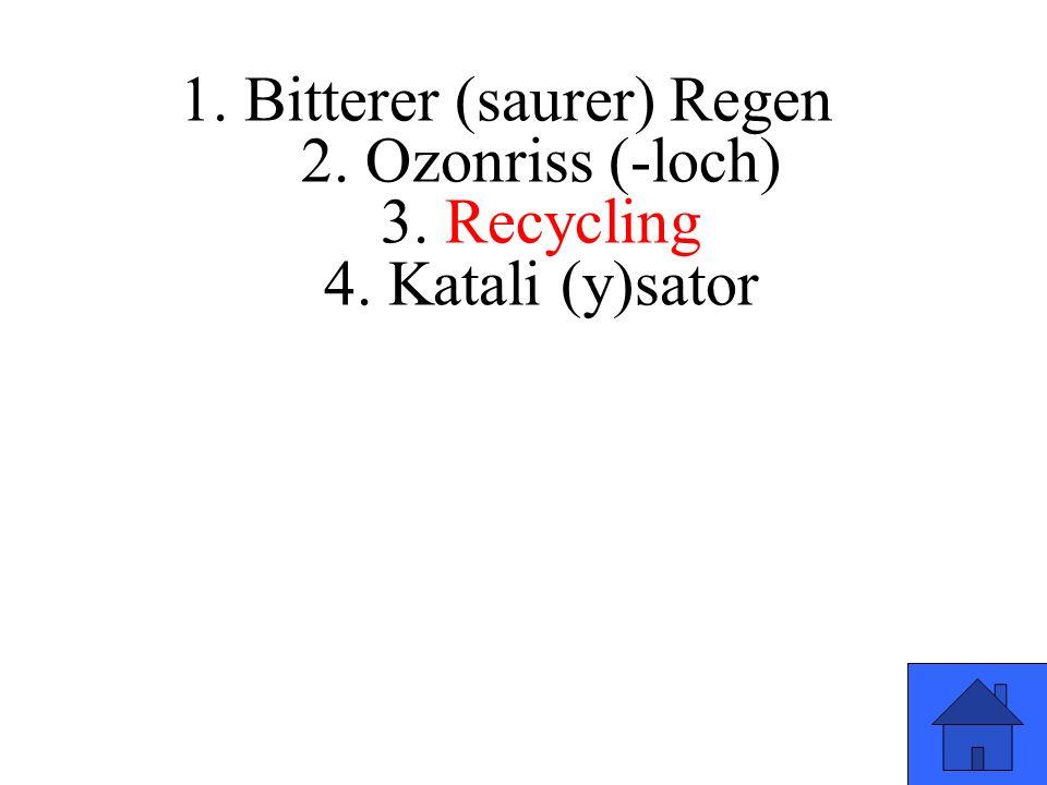 1. Bitterer (saurer) Regen 2. Ozonriss (-loch) 3. Recycling 4. Katali (y)sator