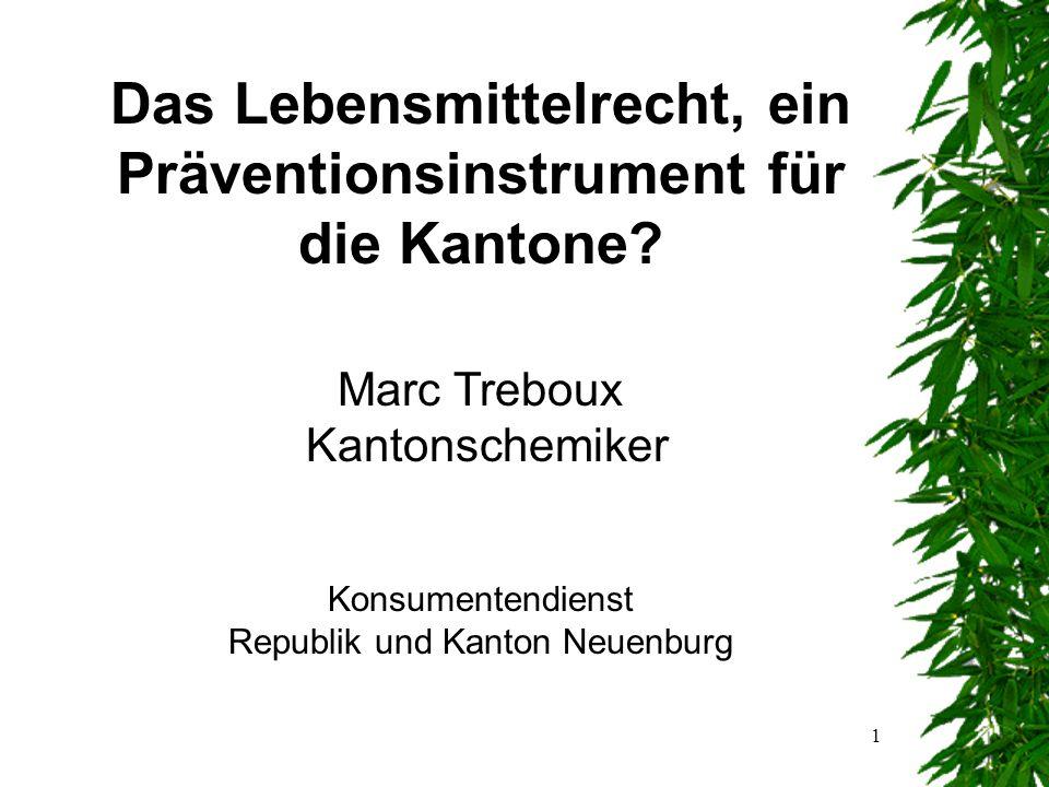 1 Das Lebensmittelrecht, ein Präventionsinstrument für die Kantone.