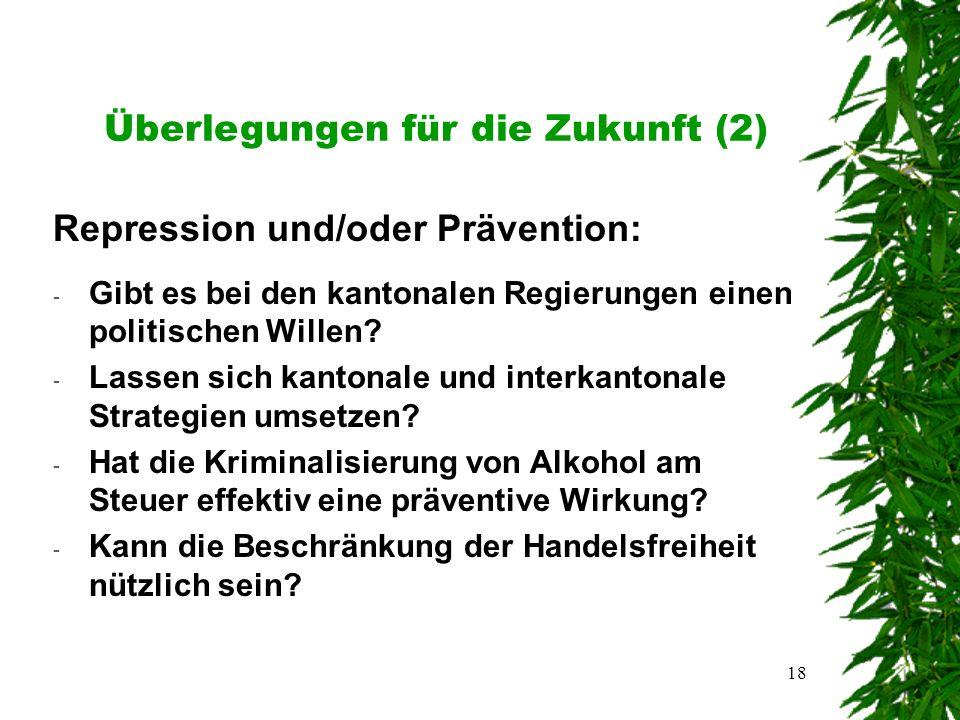 18 Überlegungen für die Zukunft (2) Repression und/oder Prävention: - Gibt es bei den kantonalen Regierungen einen politischen Willen.