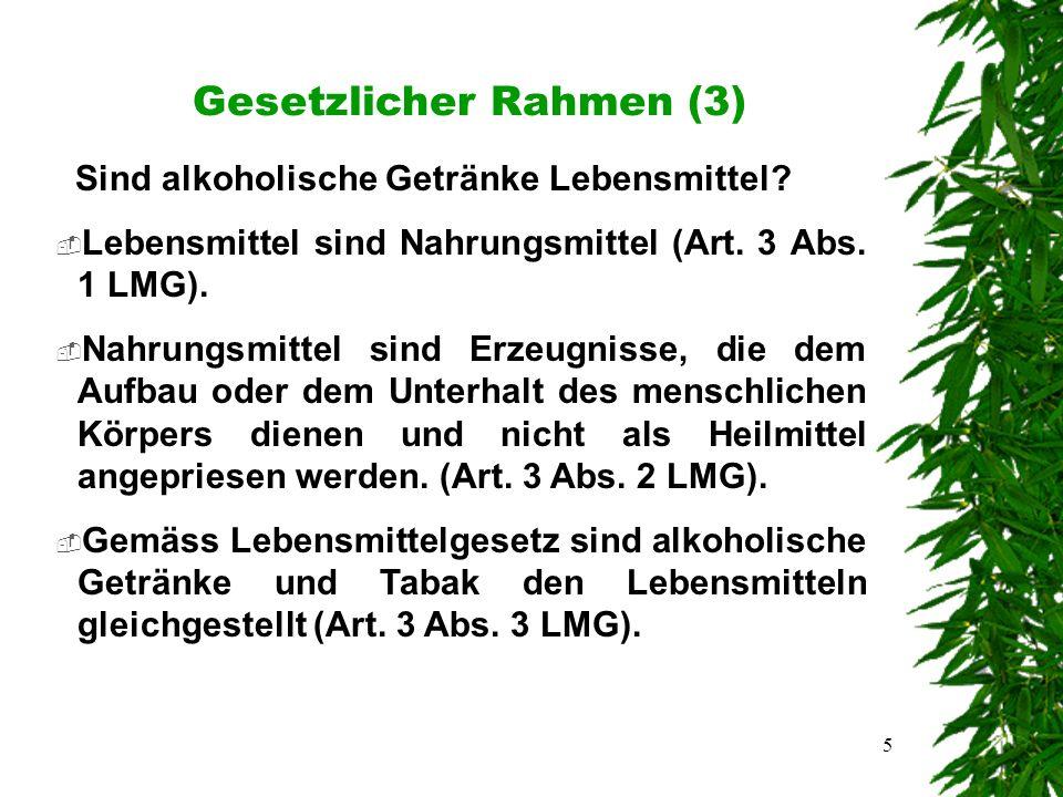 5 Gesetzlicher Rahmen (3) Sind alkoholische Getränke Lebensmittel.