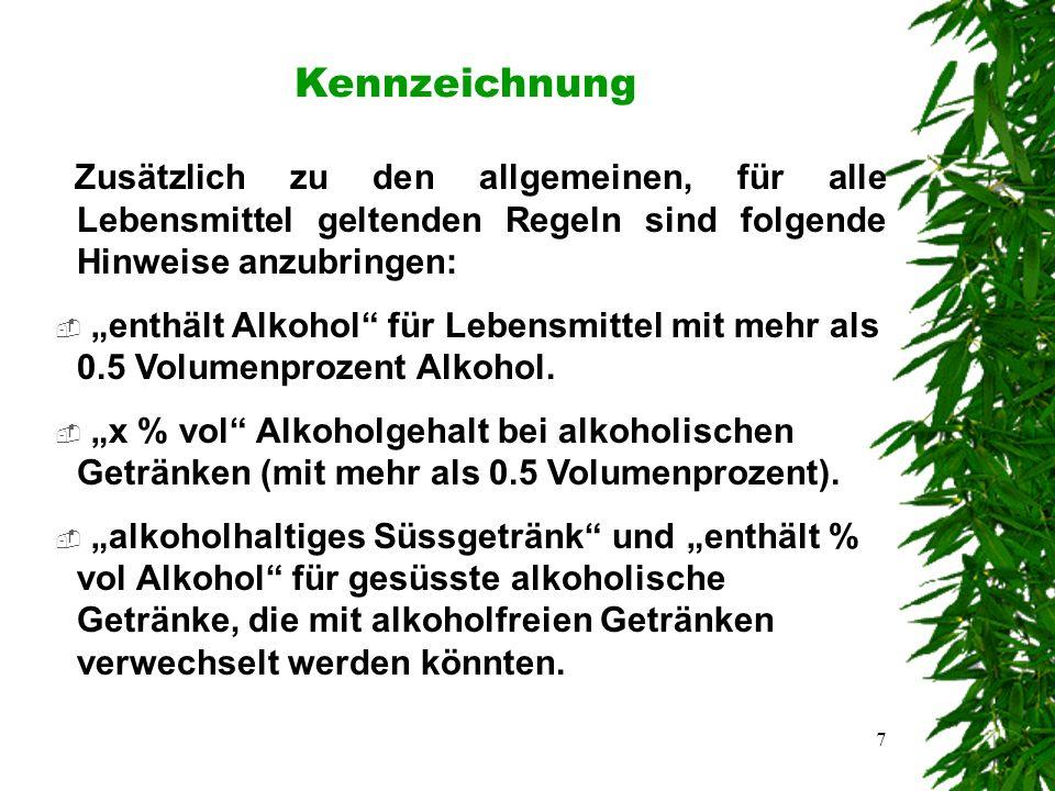 """7 Kennzeichnung Zusätzlich zu den allgemeinen, für alle Lebensmittel geltenden Regeln sind folgende Hinweise anzubringen:  """"enthält Alkohol für Lebensmittel mit mehr als 0.5 Volumenprozent Alkohol."""