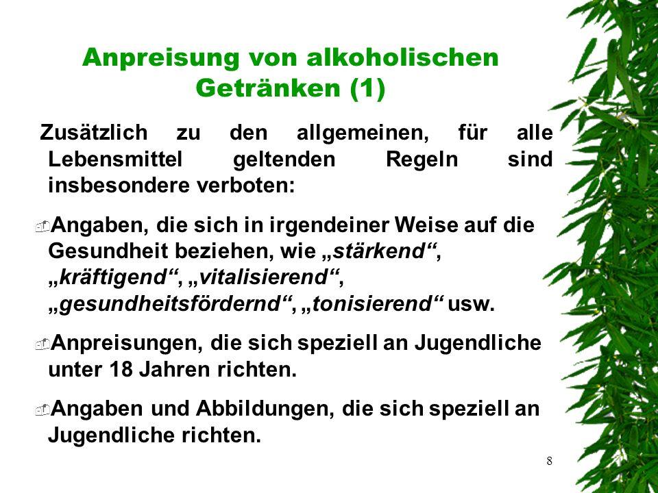 """8 Anpreisung von alkoholischen Getränken (1) Zusätzlich zu den allgemeinen, für alle Lebensmittel geltenden Regeln sind insbesondere verboten:  Angaben, die sich in irgendeiner Weise auf die Gesundheit beziehen, wie """"stärkend , """"kräftigend , """"vitalisierend , """"gesundheitsfördernd , """"tonisierend usw."""