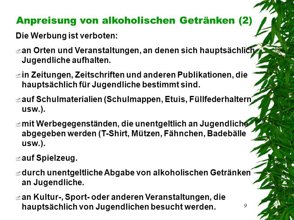9 Anpreisung von alkoholischen Getränken (2) Die Werbung ist verboten:  an Orten und Veranstaltungen, an denen sich hauptsächlich Jugendliche aufhalten.
