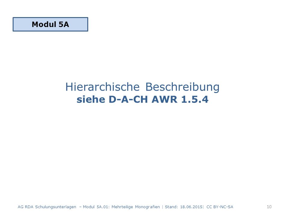 Hierarchische Beschreibung siehe D-A-CH AWR 1.5.4 Modul 5A 10 AG RDA Schulungsunterlagen – Modul 5A.01: Mehrteilige Monografien | Stand: 18.06.2015| CC BY-NC-SA