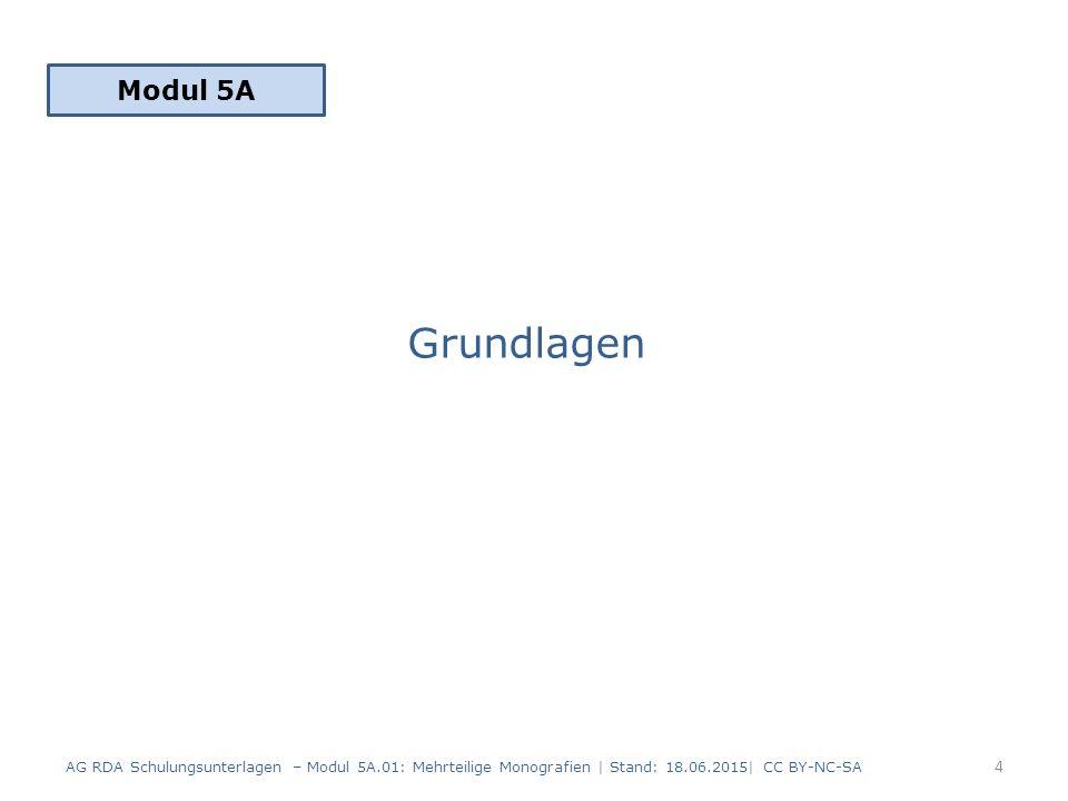 Grundlagen Modul 5A 4 AG RDA Schulungsunterlagen – Modul 5A.01: Mehrteilige Monografien | Stand: 18.06.2015| CC BY-NC-SA
