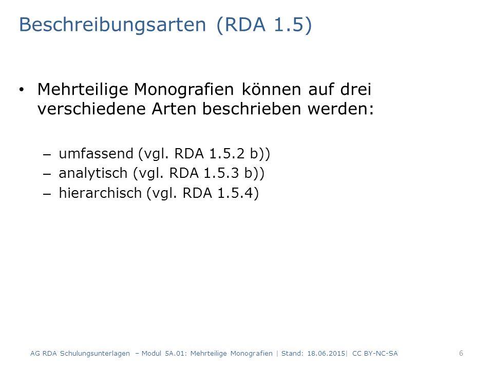 Beschreibungsarten (RDA 1.5) Mehrteilige Monografien können auf drei verschiedene Arten beschrieben werden: – umfassend (vgl.