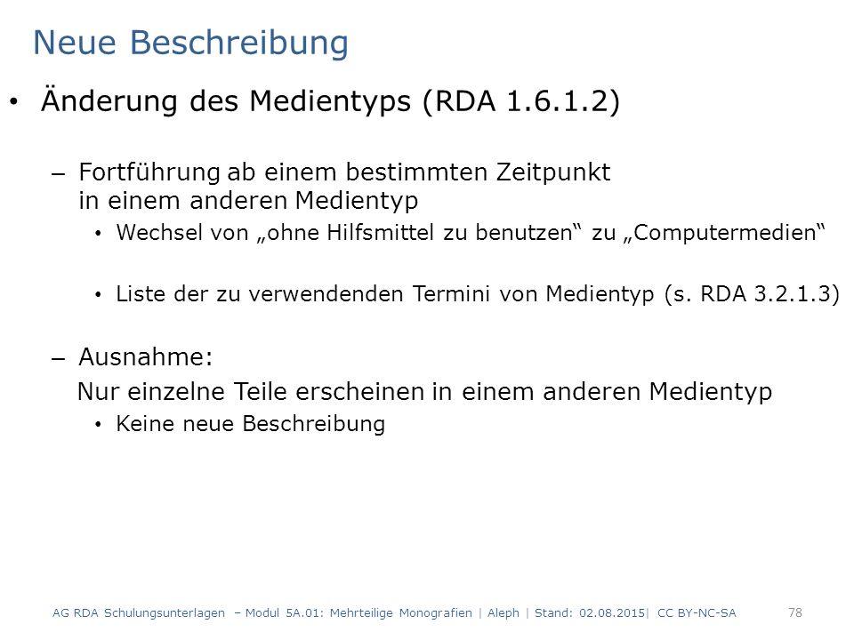 """Neue Beschreibung Änderung des Medientyps (RDA 1.6.1.2) – Fortführung ab einem bestimmten Zeitpunkt in einem anderen Medientyp Wechsel von """"ohne Hilfsmittel zu benutzen zu """"Computermedien Liste der zu verwendenden Termini von Medientyp (s."""