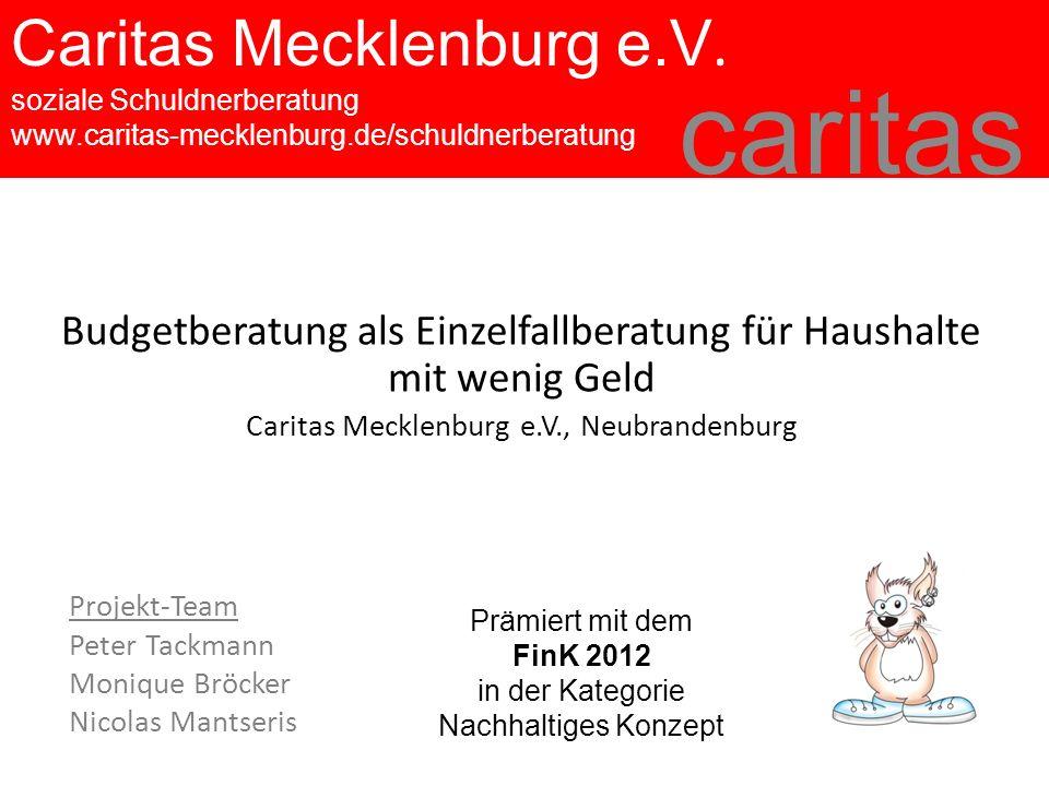 Caritas Mecklenburg e.V. soziale Schuldnerberatung www.caritas-mecklenburg.de/schuldnerberatung caritas Budgetberatung als Einzelfallberatung für Haus