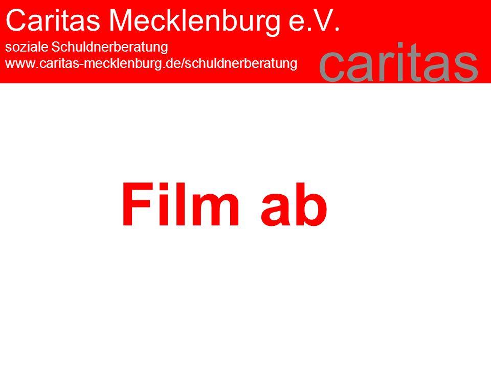 Caritas Mecklenburg e.V. soziale Schuldnerberatung www.caritas-mecklenburg.de/schuldnerberatung caritas Film ab