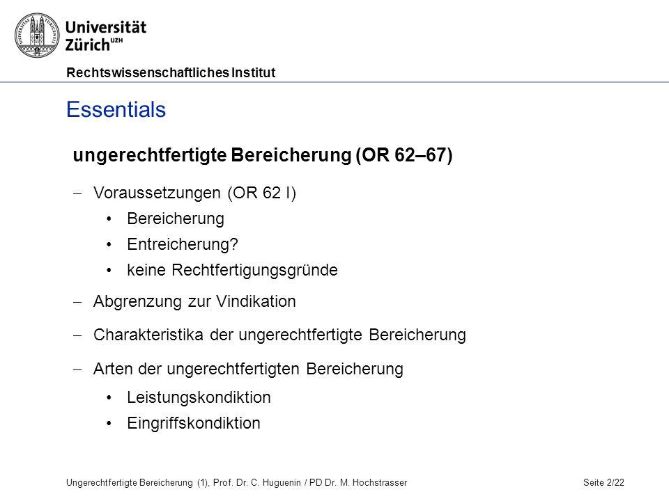 Rechtswissenschaftliches Institut Essentials ungerechtfertigte Bereicherung (OR 62–67)  Voraussetzungen (OR 62 I) Bereicherung Entreicherung.
