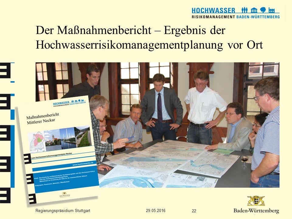 Regierungspräsidium Stuttgart Der Maßnahmenbericht – Ergebnis der Hochwasserrisikomanagementplanung vor Ort 29.05.2016 22