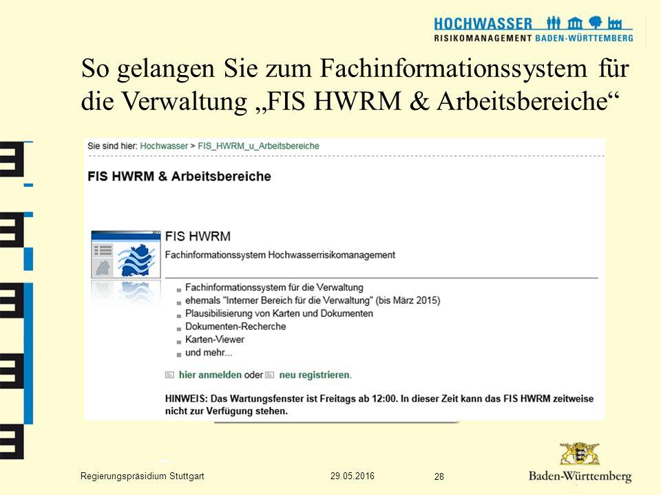 """Regierungspräsidium Stuttgart So gelangen Sie zum Fachinformationssystem für die Verwaltung """"FIS HWRM & Arbeitsbereiche 29.05.2016 28"""