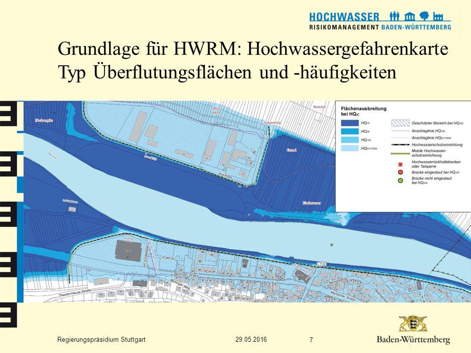 Regierungspräsidium Stuttgart Grundlage für HWRM: Hochwassergefahrenkarte Typ Überflutungsflächen und -häufigkeiten 29.05.2016 7
