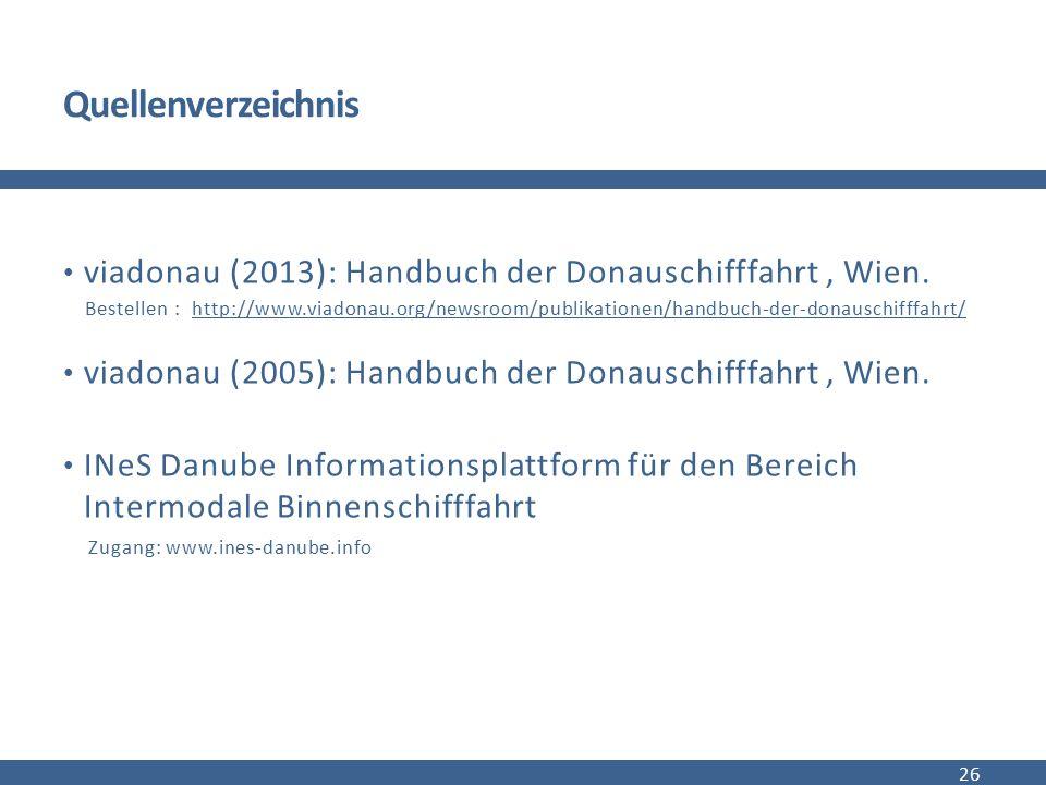 Quellenverzeichnis viadonau (2013): Handbuch der Donauschifffahrt, Wien. Bestellen : http://www.viadonau.org/newsroom/publikationen/handbuch-der-donau