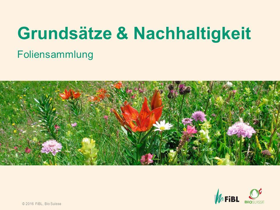© 2016 FiBL, Bio Suisse Grundsätze & Nachhaltigkeit Foliensammlung