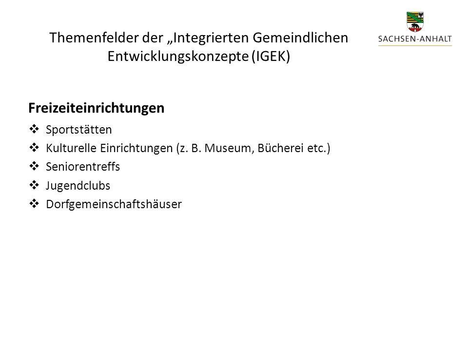 """Themenfelder der """"Integrierten Gemeindlichen Entwicklungskonzepte (IGEK) Freizeiteinrichtungen  Sportstätten  Kulturelle Einrichtungen (z."""