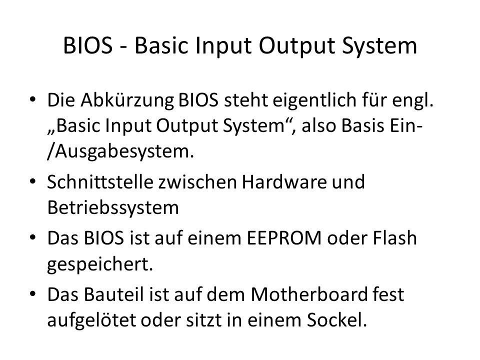 """BIOS - Basic Input Output System Die Abkürzung BIOS steht eigentlich für engl. """"Basic Input Output System"""", also Basis Ein- /Ausgabesystem. Schnittste"""