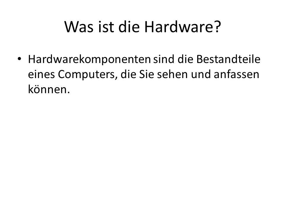 Was ist die Hardware? Hardwarekomponenten sind die Bestandteile eines Computers, die Sie sehen und anfassen können.